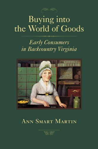 Buying into the World of Goods Early Consumers in Backcountry Virginia  2010 edition cover
