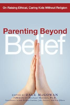 Parenting Beyond Belief On Raising Ethical, Caring Kids Without Religion 2nd 2007 edition cover