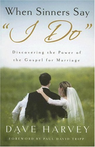 When Sinners Say I Do Discovering the Power of the Gospel for Marriage  2007 9780976758266 Front Cover