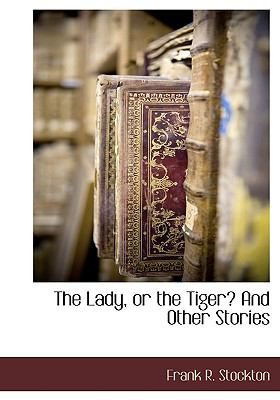 Lady, or the Tiger? and Other Stories  N/A 9781115417266 Front Cover