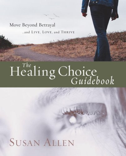 Healing Choice Guidebook Move Beyond Betrayal  2008 9781400074266 Front Cover