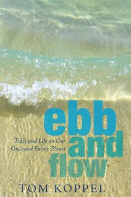 Ebb and Flow Tides and Life on Our Once and Future Planet  2007 9781550027266 Front Cover