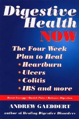 Digestive Health Now The Four Week Plan to Heal Heartburn, Ulcers, Colitis, IBS, and More  2002 9781556434266 Front Cover