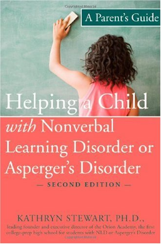 Helping a Child with Nonverbal Learning Disorder or Asperger's Disorder A Parent's Guide 2nd 2007 (Revised) 9781572245266 Front Cover