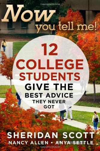 Now You Tell Me! 12 College Students Give the Best Advice They Never Got Making a Living; Making a Life  2012 9781933608266 Front Cover