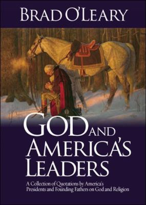 God and America's Leaders A Collection of Quotations by America's Presidents and Founding Fathers on God and Religion  2010 9781935071266 Front Cover