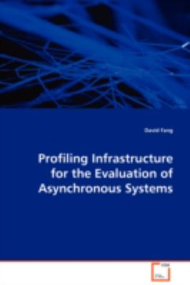 Profiling Infrastructure for the Evaluation of Asynchronous Systems   2008 9783836475266 Front Cover