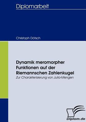 Dynamik Meromorpher Funktionen Auf der Riemannschen Zahlenkugel   2008 9783836660266 Front Cover