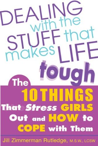 Dealing with the Stuff That Makes Life Tough The 10 Things That Stress Teen Girls Out and How to Cope with Them  2004 9780071423267 Front Cover