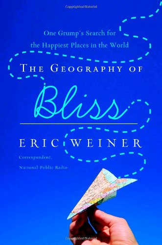 Geography of Bliss One Grump's Search for the Happiest Places in the World  2008 edition cover