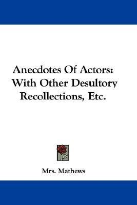 Anecdotes of Actors : With Other Desultory Recollections, Etc N/A 9780548295267 Front Cover