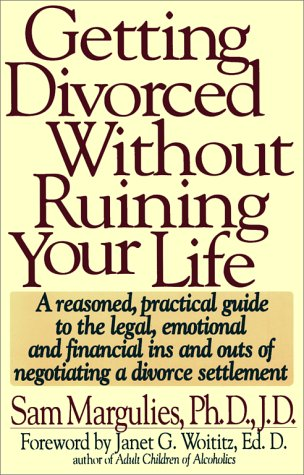 Getting Divorced Without Ruining Your Life A Reasoned, Practical Guide to the Legal, Emotional and Financial Ins and Outs of Negotiating a Divorce Settlement N/A 9780671728267 Front Cover