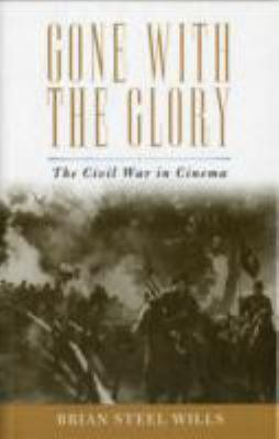 Gone with the Glory The Civil War in Cinema N/A 9780742545267 Front Cover