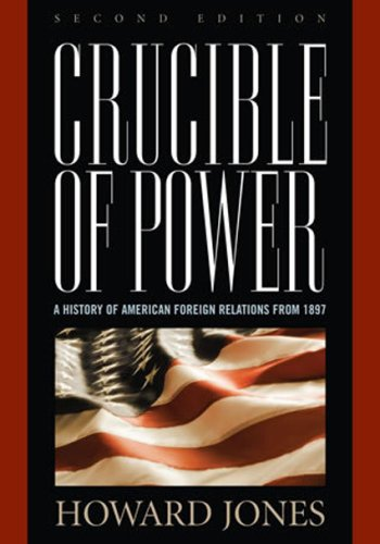 Crucible of Power A History of American Foreign Relations From 1897 2nd 2008 (Revised) edition cover