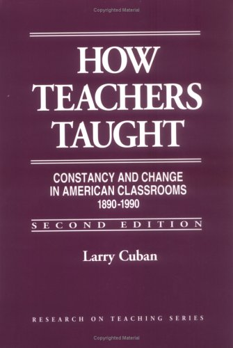 How Teachers Taught Constancy and Change in American Classrooms, 1890-1990 2nd 1993 (Revised) 9780807732267 Front Cover