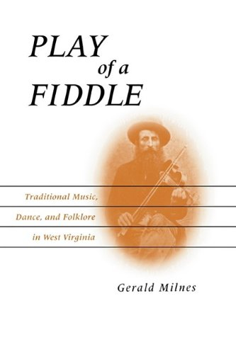 Play of a Fiddle Traditional Music, Dance, and Folklore in West Virginia N/A edition cover