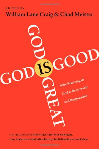 God Is Great, God Is Good Why Believing in God Is Reasonable and Responsible  2009 edition cover