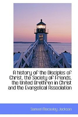 History of the Disciples of Christ, the Society of Friends, the United Brethren in Christ And N/A 9781113612267 Front Cover