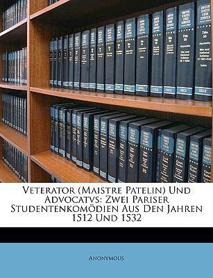 Veterator und Advocatvs Zwei Pariser Studentenkom�dien Aus Den Jahren 1512 Und 1532 N/A edition cover