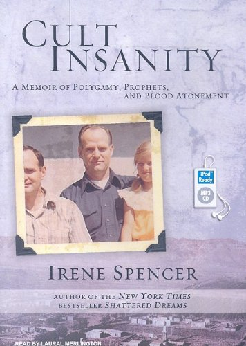 Cult Insanity: A Memoir of Polygamy, Prophets, and Blood Atonement  2009 9781400163267 Front Cover