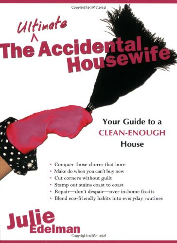 Ultimate Accidental Housewife Your Guide to a Clean-Enough House  2008 9781401322267 Front Cover