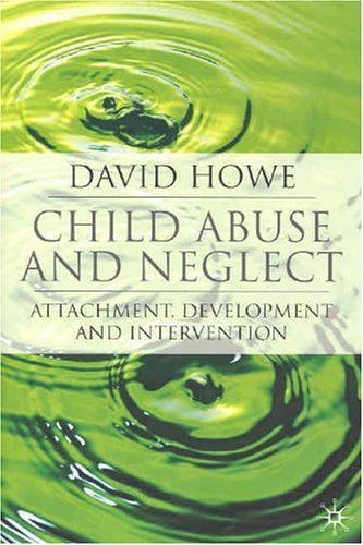 Child Abuse and Neglect Attachment, Development and Intervention  2005 edition cover