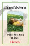 Attachment Tales Resolved A Primer for Parents, Teachers and Therapists  2010 edition cover