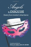 Angels in Disguise Stories from America's School Nurses  2010 edition cover