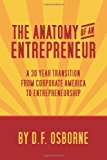 Anatomy of an Entrepreneur A 30 Year Transition from Corporate America to Entrepreneurship N/A 9781492173267 Front Cover