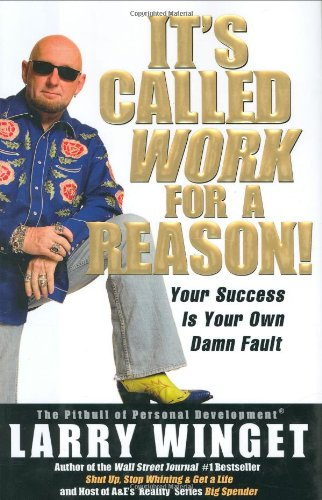 It's Called Work for a Reason! Your Success Is Your Own Damn Fault  2007 edition cover