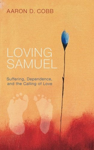 Loving Samuel Suffering, Dependence, and the Calling of Love  2014 9781625641267 Front Cover