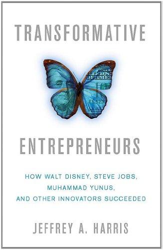 Transformative Entrepreneurs How Walt Disney, Steve Jobs, Muhammad Yunus, and Other Innovators Succeeded  2012 edition cover