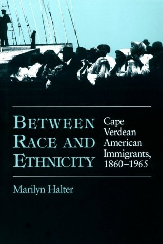 Between Race and Ethnicity Cape Verdean American Immigrants, 1860-1965 N/A edition cover