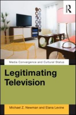Legitimating Television Media Convergence and Cultural Status  2012 edition cover