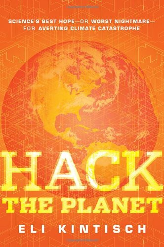 Hack the Planet Science's Best Hope - Or Worst Nightmare - For Averting Climate Catastrophe  2010 edition cover