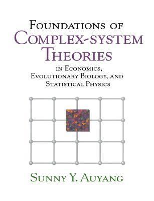 Foundations of Complex-System Theories In Economics, Evolutionary Biology and Statistical Physics  1999 9780521778268 Front Cover