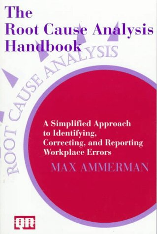 Root Cause Analysis Handbook A Simplified Approach to Identifying, Correcting, and Reporting Workplace Errors  1998 edition cover