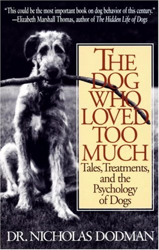 Dog Who Loved Too Much Tales, Treatments and the Psychology of Dogs N/A 9780553375268 Front Cover
