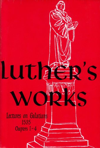 Luther's Works : Lectures on Galatians (Chapters 1 - 4) 1st 9780570064268 Front Cover