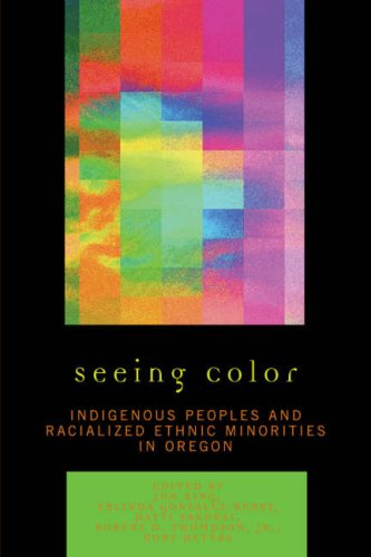Seeing Color Indigenous Peoples and Racialized Ethnic Minorities in Oregon N/A edition cover