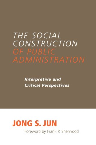 Social Construction of Public Administration Interpretive and Critical Perspectives  2006 edition cover