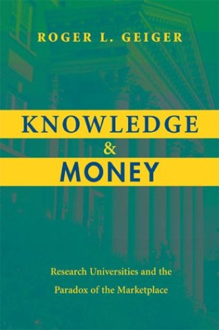 Knowledge and Money Research Universities and the Paradox of the Marketplace  2004 9780804749268 Front Cover