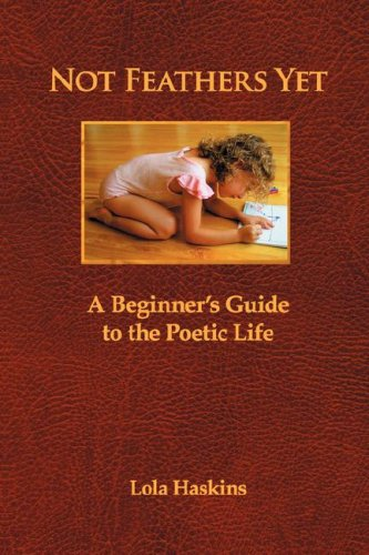 Not Feathers Yet : A Beginner's Guide to the Poetic Life N/A 9780978578268 Front Cover