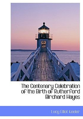 Centenary Celebration of the Birth of Rutherford Birchard Hayes N/A 9781113970268 Front Cover