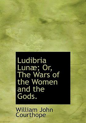 Ludibria Lunæ; or, the Wars of the Women and the Gods N/A 9781115314268 Front Cover