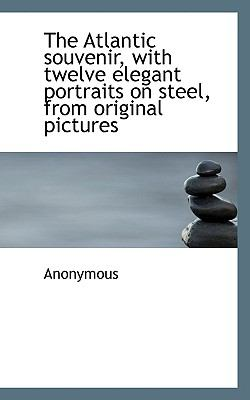 Atlantic Souvenir, with Twelve Elegant Portraits on Steel, from Original Pictures  N/A 9781116742268 Front Cover