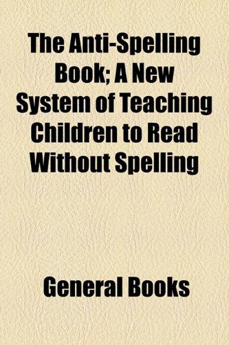 Anti-Spelling Book; a New System of Teaching Children to Read Without Spelling  2010 edition cover