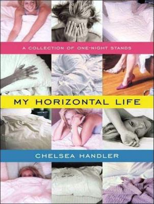 My Horizontal Life: A Collection of One-night Stands  2008 9781400108268 Front Cover