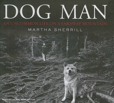 Dog Man: An Uncommon Life on a Faraway Mountain, Library Edition  2008 9781400137268 Front Cover