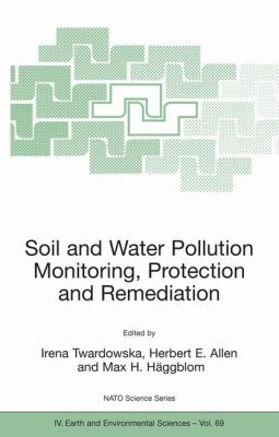 Soil and Water Pollution Monitoring, Protection and Remediation   2006 9781402047268 Front Cover